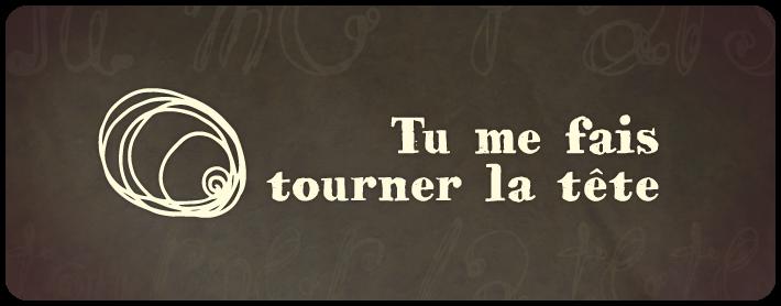 """TuMeFaisTournerLaTete"""